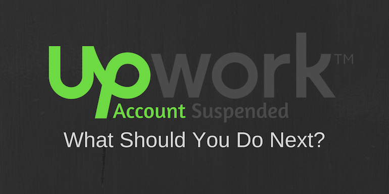 Upwork Account Suspended – What Should You Do Next?