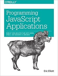Programming JavaScript Applications Robust Web Architecture with Node HTML5 and Modern JS Libraries
