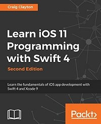Learn iOS 11 Programming with Swift 4 Learn the fundamentals of iOS app development with Swift 4 and Xcode 9, 2nd Edition