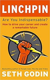 Linchpin Are You Indispensable How to drive your career and create a remarkable future