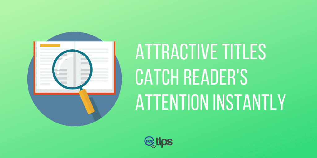 attractive titles catch reader's attention instantly