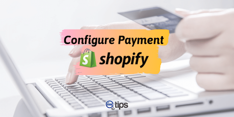 How to Configure Payment Gateways in Shopify?
