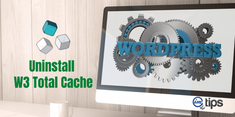 How to Uninstall W3 Total Cache Completely